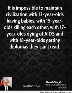 It-Is-Impossible-To-Maintain-Civilization-With-12-Year-Olds-Having-Babies-With-15-Year-Olds-Killing-Each-Other-Newt-Gingrich